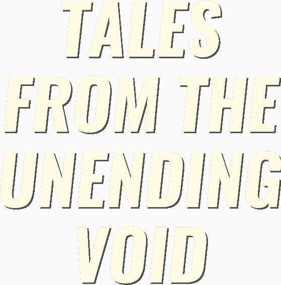 Tales From The Unending Void